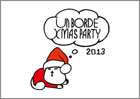 "unBORDE Xmas PARTY ""unBORDE Xmas PARTY 2013"" will be back this year!"